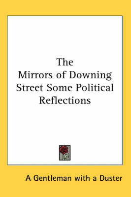 The Mirrors of Downing Street Some Political Reflections by A Gentleman with a Duster
