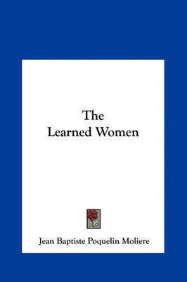 The Learned Women by . Moliere