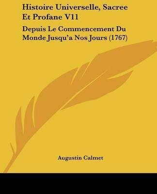 Histoire Universelle, Sacree Et Profane V11: Depuis Le Commencement Du Monde Jusqua -- a Nos Jours (1767) by Augustin Calmet