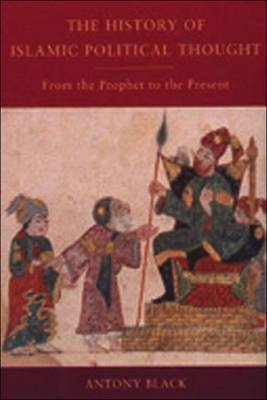 The History of Islamic Political Thought: From the Prophet to the Present by Antony Black