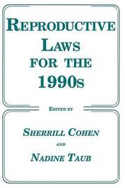 Reproductive Laws for the 1990s by Sherrill Cohen