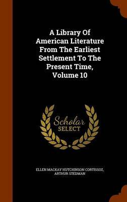 A Library of American Literature from the Earliest Settlement to the Present Time, Volume 10 by Arthur Stedman