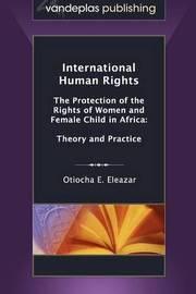 International Human Rights by Otiocha E. Eleazar
