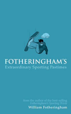 Fotheringham's Extraordinary Sporting Pastimes by William Fotheringham