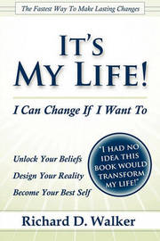 It's My Life! I Can Change If I Want to by Richard Walker