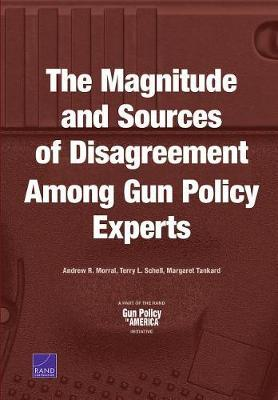 The Magnitude and Sources of Disagreement Among Gun Policy Experts by Andrew R Morral
