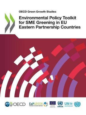 Environmental policy toolkit for SME greening in EU eastern partnership countries by Oecd