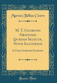 M. T. Ciceronis Orationes Qu�dam Select�, Notis Illustrat� by Marcus Tullius Cicero image
