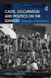 Caste, Occupation and Politics on the Ganges by Assa Doron image