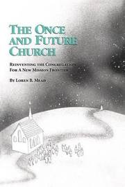 The Once and Future Church by Loren B Mead