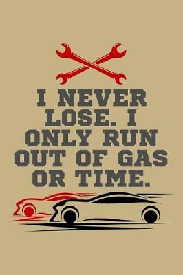 I Never Lose. I Only Run Out of Gas or Time. by Uab Kidkis