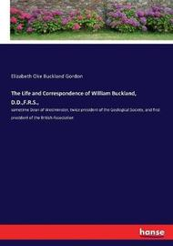 The Life and Correspondence of William Buckland, D.D., F.R.S., by Elizabeth Oke Buckland Gordon