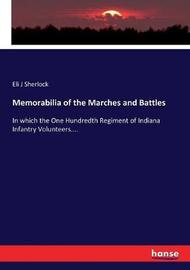 Memorabilia of the Marches and Battles by Eli J Sherlock