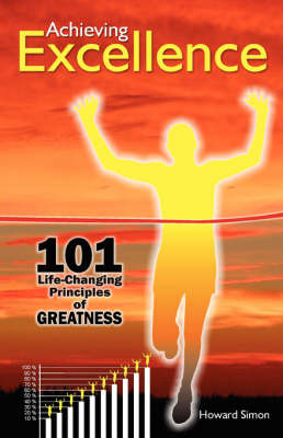 Achieving Excellence: 101 Life-Changing Principles of Greatness by Howard Simon image