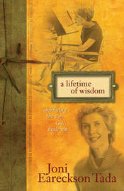 A Lifetime of Wisdom: Embracing the Way God Heals You by Joni Eareckson Tada image