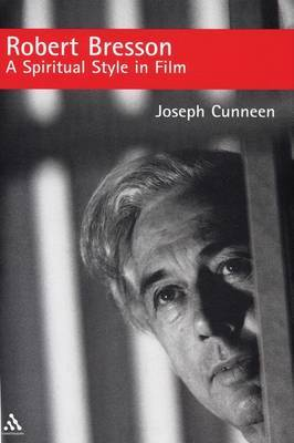 Robert Bresson: A Spiritual Style in Film by Joseph Cunneen