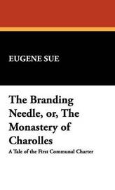 The Branding Needle, Or, the Monastery of Charolles by Eugene Sue image