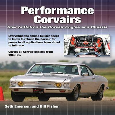Performance Corvairs: How to Hotrod the Corvair Engine and Chassis by Seth Emerson