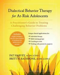 Dialectical Behavior Therapy for At-Risk Adolescents by Pat Harvey