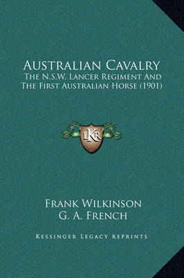 Australian Cavalry: The N.S.W. Lancer Regiment and the First Australian Horse (1901) by Frank Wilkinson