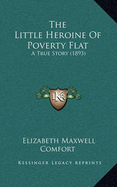 The Little Heroine of Poverty Flat: A True Story (1893) by Elizabeth Maxwell Comfort