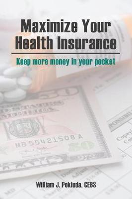 Maximize Your Health Insurance by William J Pokluda image