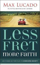 Less Fret, More Faith by Max Lucado image