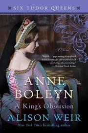 Anne Boleyn, a King's Obsession by Alison Weir