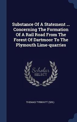Substance of a Statement ... Concerning the Formation of a Rail Road from the Forest of Dartmoor to the Plymouth Lime-Quarries by Thomas Tyrwhitt (Sir )