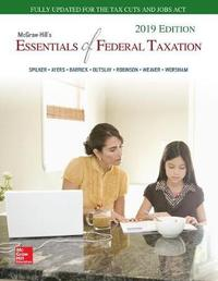 Loose Leaf for McGraw-Hill's Essentials of Federal Taxation 2019 Edition by Brian C. Spilker