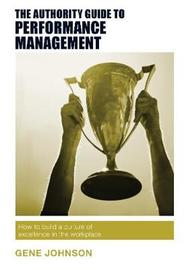 The Authority Guide to Performance Management by Gene Johnson