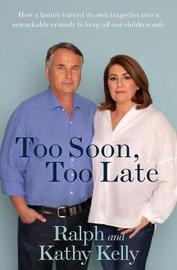 Too Soon, Too Late by Ralph Kelly