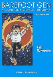 Barefoot Gen #6: Writing The Truth by Nakazawa Keiji