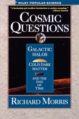 Cosmic Questions: Galactic Halos, Cold Dark Matter and the End of Time by Richard Morris image