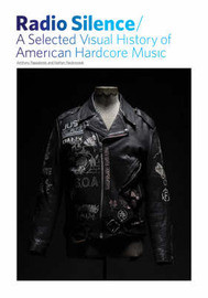 Radio Silence: A Selected Visual History of American Hardcore Music by Anthony Papa image