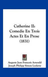 Catherine II: Comedie En Trois Actes Et En Prose (1831) by Auguste Jean Francois Arnould image