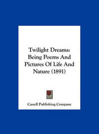 Twilight Dreams: Being Poems and Pictures of Life and Nature (1891) by Publishing Company Cassell Publishing Company image