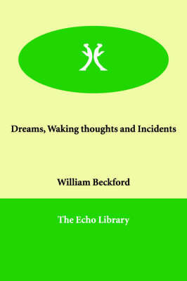 Dreams, Waking Thoughts and Incidents by William Beckford