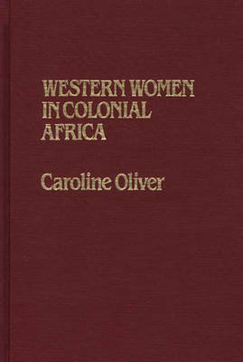 Western Women in Colonial Africa. by Caroline Oliver
