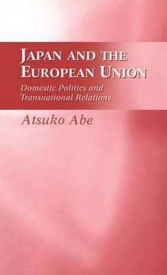 Japan and the European Union by Atsuko Abe