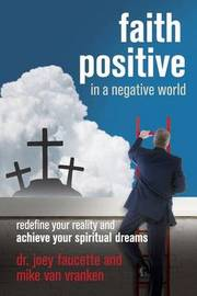 Faith Positive in a Negative World by Dr Joey Faucette