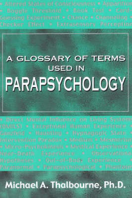 A Glossary of Terms Used in Parapsychology by Michael A. Thalbourne