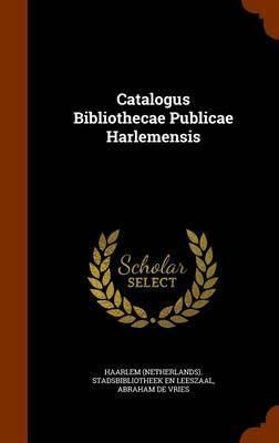 Catalogus Bibliothecae Publicae Harlemensis