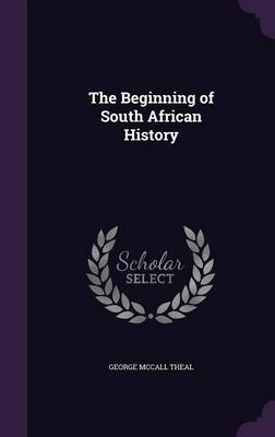 The Beginning of South African History by George McCall Theal