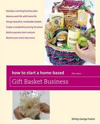 How to Start a Home-Based Gift Basket Business by Shirley Frazier