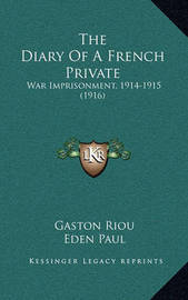 The Diary of a French Private: War Imprisonment, 1914-1915 (1916) by Gaston Riou