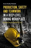 Production, Safety and Teamwork in a Deep-Level Mining Workplace by Sizwe Phakathi