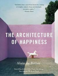 The Architecture of Happiness by Alain de Botton