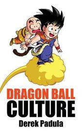 Dragon Ball Culture Volume 3 by Derek Padula