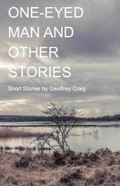 One-Eyed Man and Other Stories by Geoffrey Craig